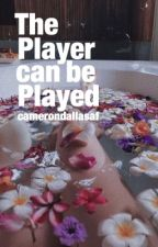 The Player Can Be Played|| N.G by camerondallasAF