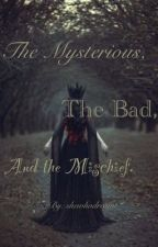 The Mysterious, The Bad, And the Mischief. by shewhodreamt