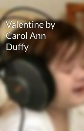 Valentine by Carol Ann Duffy by chunkymunky222
