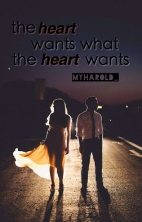 The Heart Wants What The Heart Wants by myharold_