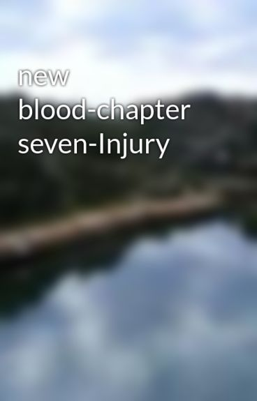new blood-chapter seven-Injury by chadlemmings