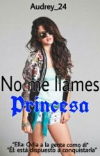 No me llames princesa #Wattys2016 by Audrey_24