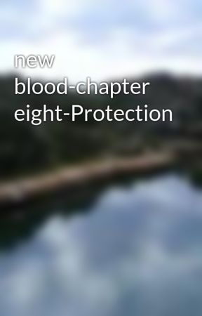 new blood-chapter eight-Protection by chadlemmings