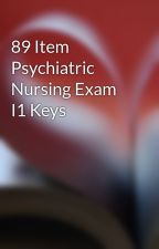 89 Item Psychiatric Nursing Exam I1 Keys by free2rhymeepo123