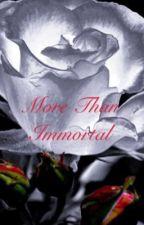 More Than Immortal (Twilight Fan Fic) by Chloe_Gem000