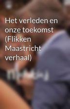 Het verleden en onze toekomst (Flikken Maastricht verhaal) by Melskiej