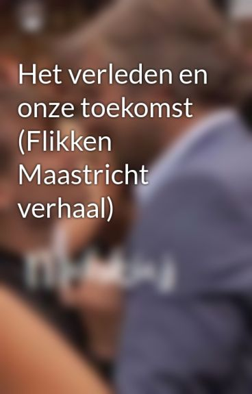 Het verleden en onze toekomst (Flikken Maastricht verhaal)