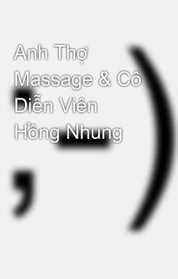 Anh Thợ Massage & Cô Diễn Viên Hồng Nhung