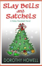 Slay Bells and Satchels (A Haley Randolph Mystery) by DHowell1212