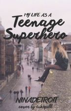 My Life as a Teenage Superhero by ninadetroit