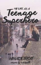 My Life as a Teenage Superhero by ninadetroit