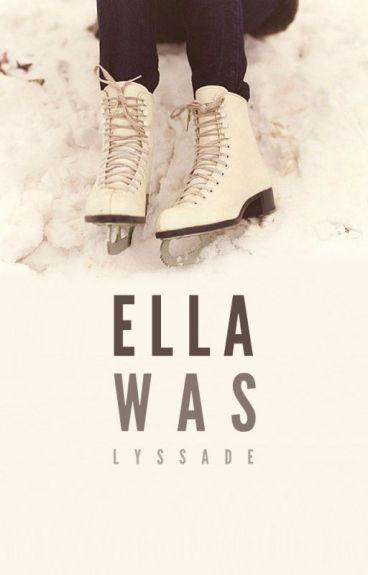 Ella Was  by LyssFrom1996