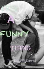 It's A Funny Thing by DuskToDawn1