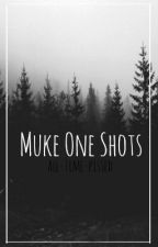 Muke One Shots by tecnagedirtbag