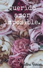 Querido amor imposible. by PositiveGirl