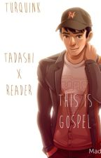 This is Gospel-- Tadashi x Reader(COMPLETE) by Turquink