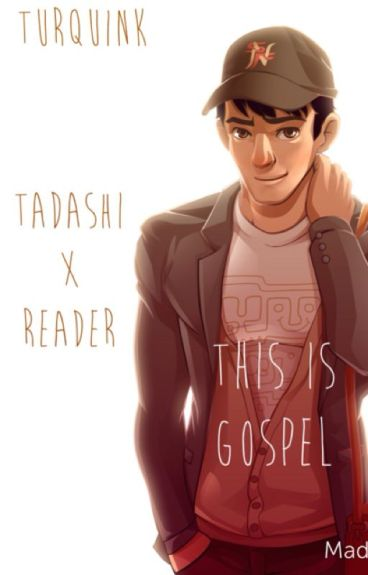 This is Gospel-- Tadashi x Reader(COMPLETE)