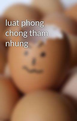 luat phong chong tham nhung
