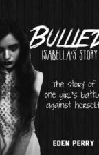 Bullied: Isabella's Story by edenperry