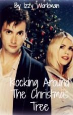 Rocking Around The Christmas Tree (A Doctor x Rose Fanfiction) by blaackbeeaard