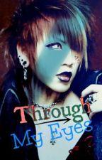 Though My Eyes [A Ruki Story] by wonhosthightat