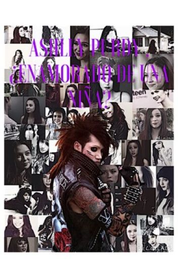 Ashley Purdy , enamorado de una niña? #Wattys2016
