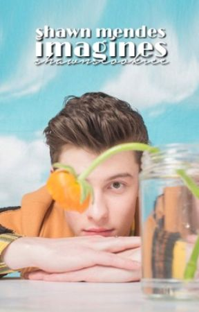 Shawn Mendes Imagines  by shawnscookiee