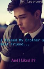 I Kissed My Brother's Best Friend. And I liked it? by _Love-Love_