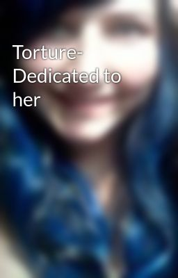 Torture- Dedicated to her