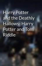 Harry Potter and the Deathly Hallows- Harry Potter and Tom Riddle by MayhemAndMystery