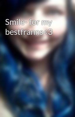 Smile- for my bestfranns<3