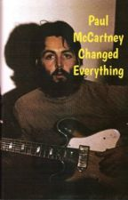 Paul McCartney Changed Everything by ohsillybeatle