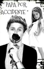 """Papá por accidente""∆Niall Horan y tu∆ portada echa por@ChiaMartinez13 by crazymofo208"