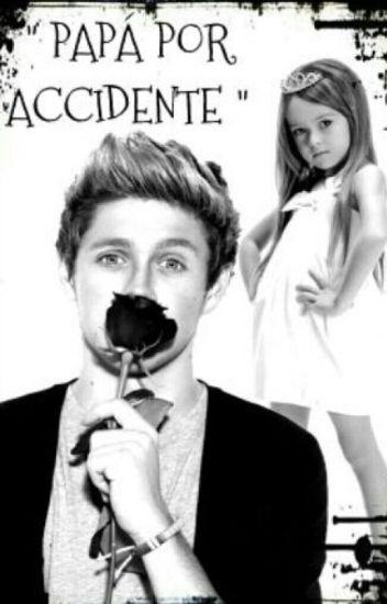 """""""Papá por accidente""""∆Niall Horan y tu∆ portada echa por@ChiaMartinez13"""