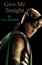 Give me tonight (loki x reader) by unsolved_mysteries