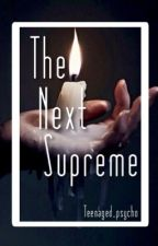 The Next Supreme by teenaged_psycho