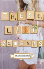 These Last Moments by mis-vocational