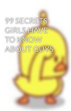 99 SECRETS GIRLS HAVE TO KNOW ABOUT GUYS by onksssss