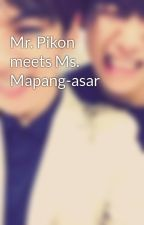 Mr. Pikon meets Ms. Mapang-asar by 88aliengirl