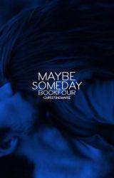 maybe, someday by tilmorning
