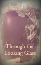 Through the Looking Glass by angerbda