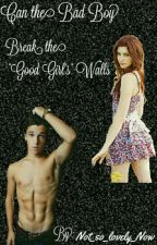 """can the bad boy break the """"good girls"""" walls by Not_so_lovely_Now"""