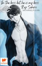 I'am the boss but he is my boss (BXB) (COMPLETED!!) by nathanielpulhin