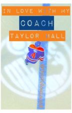 In Love With My Coach(taylorHall)onHold by OvisYellowLaces8