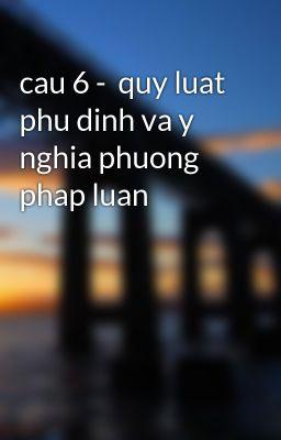 cau 6 -  quy luat phu dinh va y nghia phuong phap luan