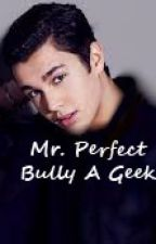 Mr. Perfect Bully A Geek by JustAGodess
