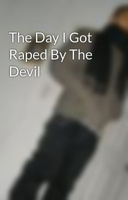 The Day I Got Raped By The Devil