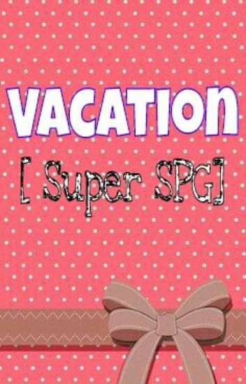Vacation [ SPG ]