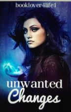 Unwanted Changes by booklover4life1