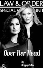 Over Her Head - An SVU fic by Happy2BeDee